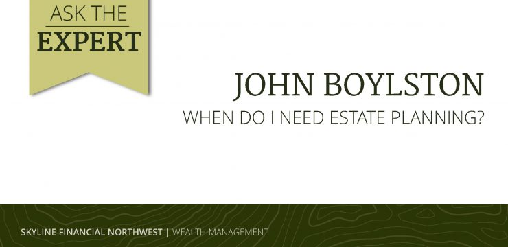 When Do I Need Estate Planning?